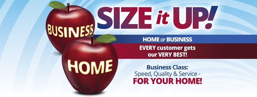 SIZE it UP! HOME or BUSINESS: EVERY customer gets our VERY BEST!